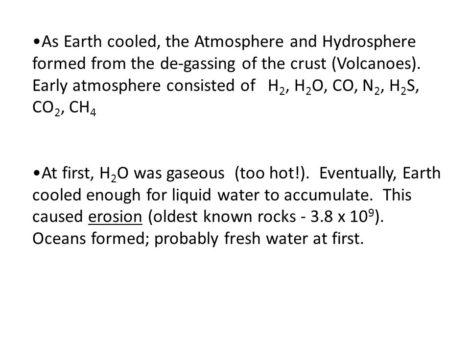 Early Earth was very hot (molten). Lighter elements were pushed toward surface (H, O, C, N); Heavier elements sank (Fe, Ni, Cu).