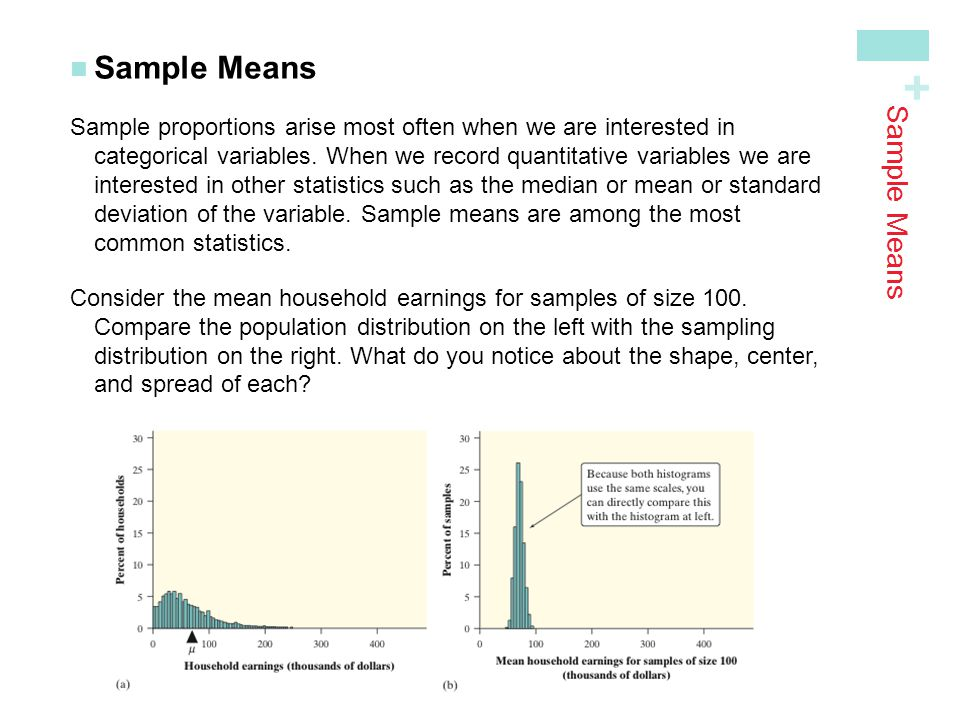 + Sample Means Sample proportions arise most often when we are interested in categorical variables. When we record quantitative variables we areintere