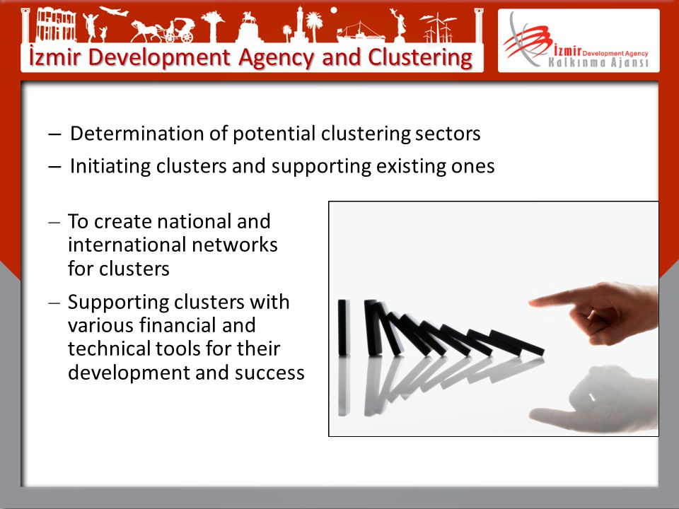İzmir Development Agency and Clustering – Determination of potential clustering sectors – Initiating clusters and supporting existing ones – To create