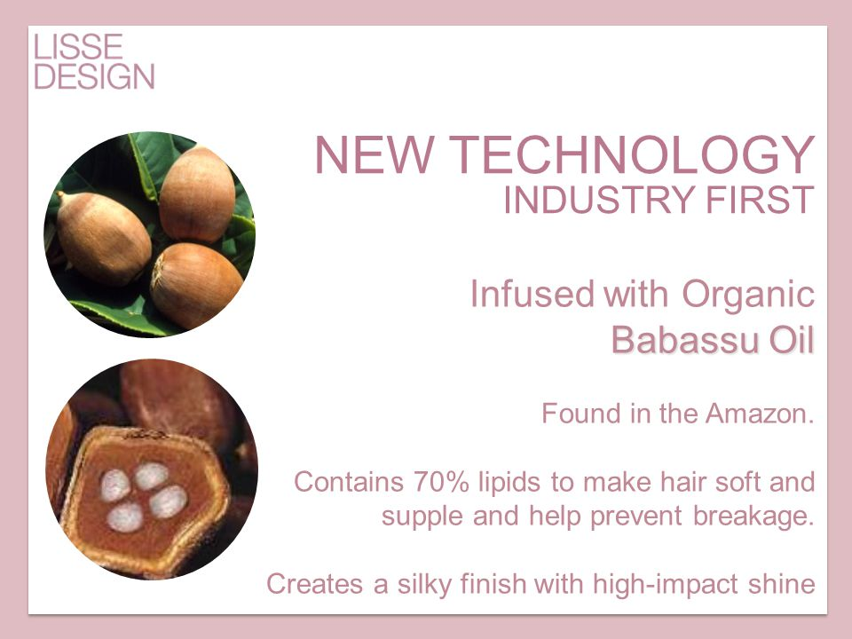 Infused with Organic Babassu Oil Found in the Amazon. Contains 70% lipids to make hair soft and supple and help prevent breakage. Creates a silky fini