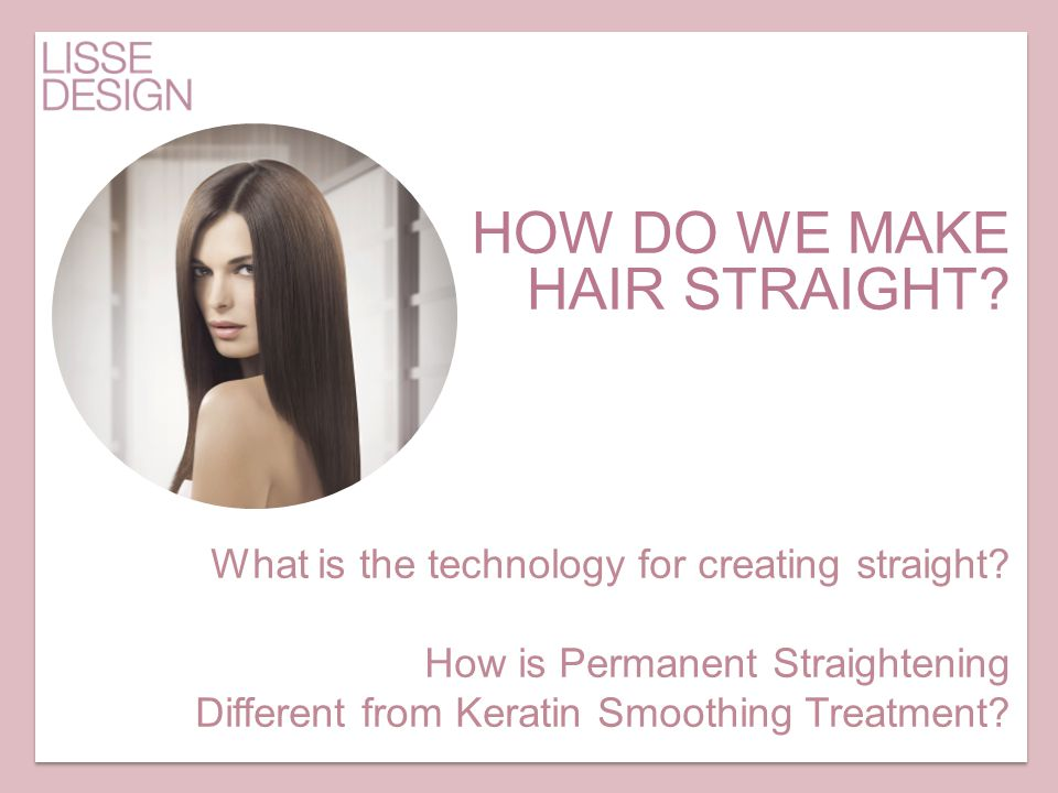 HOW DO WE MAKE HAIR STRAIGHT? What is the technology for creating straight? How is Permanent Straightening Different from Keratin Smoothing Treatment?