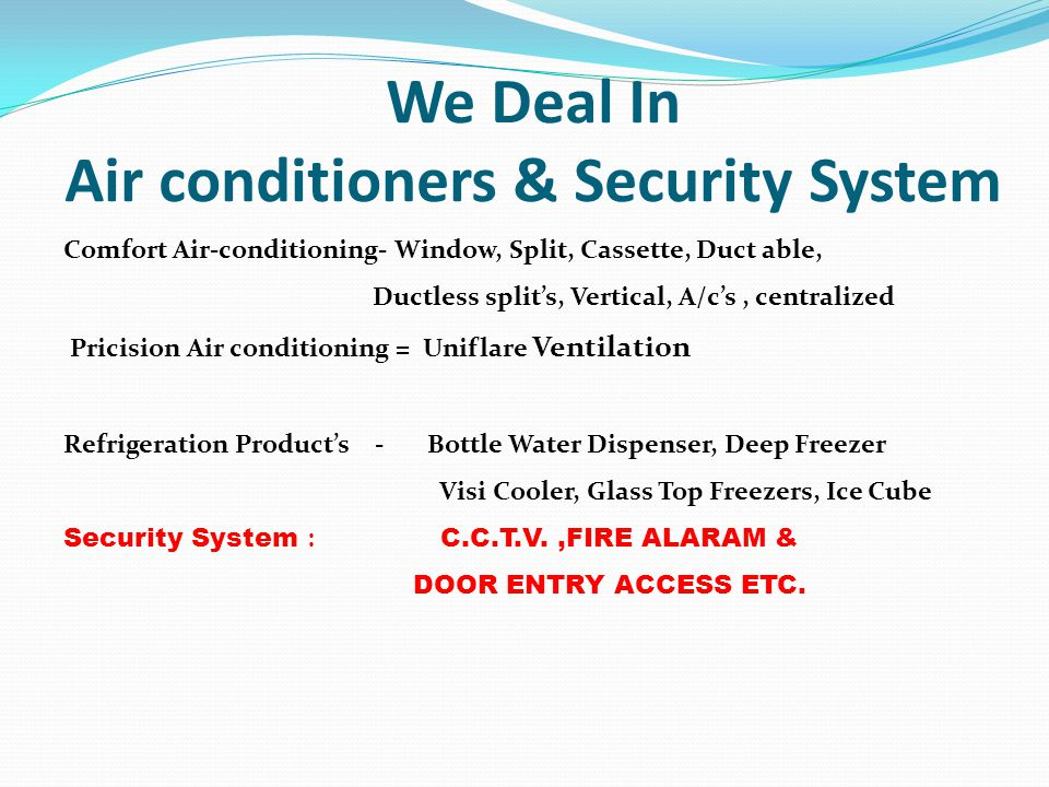 We Deal In Air conditioners & Security System Comfort Air-conditioning- Window, Split, Cassette, Duct able, Ductless splits, Vertical, A/cs, centraliz