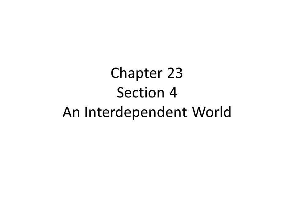 Chapter 23 Section 4 An Interdependent World