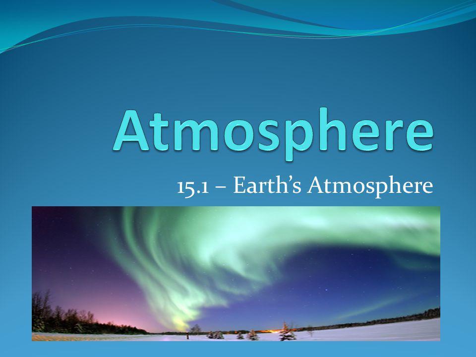 15.1 – Earths Atmosphere