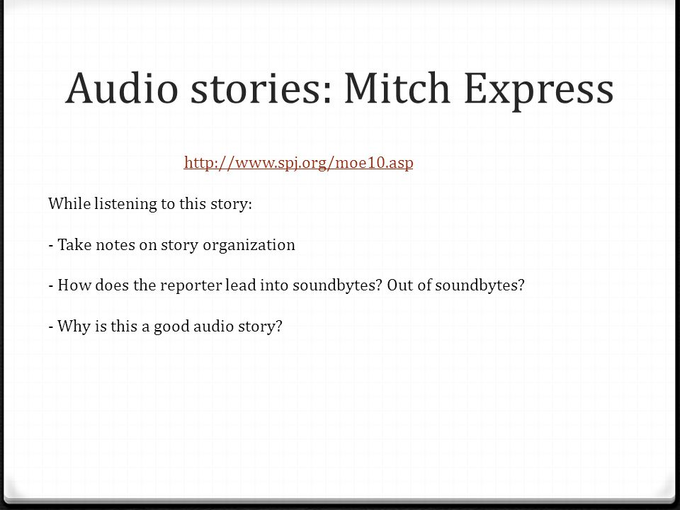 Audio stories Average radio story is between 90 seconds and 3 minutes long Average rate of speech: 3 words per second