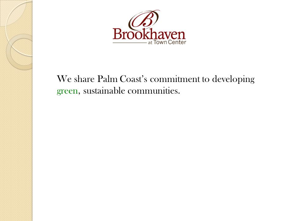 We share Palm Coasts commitment to developing green, sustainable communities.