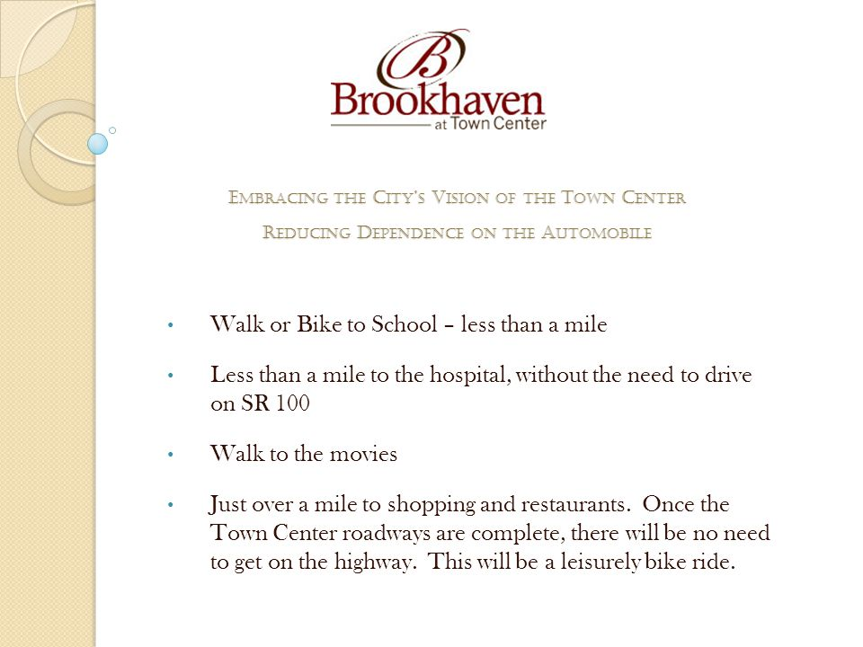 Walk or Bike to School – less than a mile Less than a mile to the hospital, without the need to drive on SR 100 Walk to the movies Just over a mile to