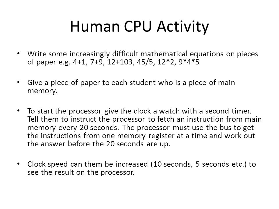 Human CPU Activity Write some increasingly difficult mathematical equations on pieces of paper e.g.