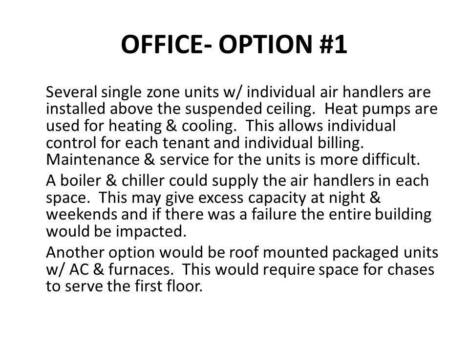 OFFICE- OPTION #1 Several single zone units w/ individual air handlers are installed above the suspended ceiling. Heat pumps are used for heating & co
