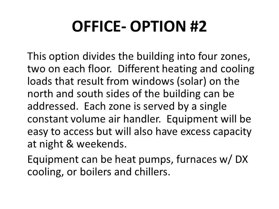 OFFICE- OPTION #2 This option divides the building into four zones, two on each floor. Different heating and cooling loads that result from windows (s