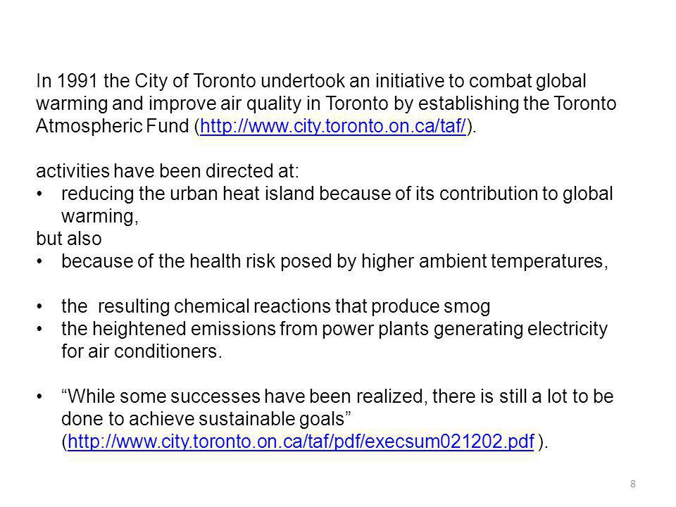 8 In 1991 the City of Toronto undertook an initiative to combat global warming and improve air quality in Toronto by establishing the Toronto Atmosphe