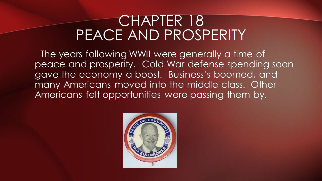 The years following WWII were generally a time of peace and prosperity. Cold War defense spending soon gave the economy a boost. Businesss boomed, and