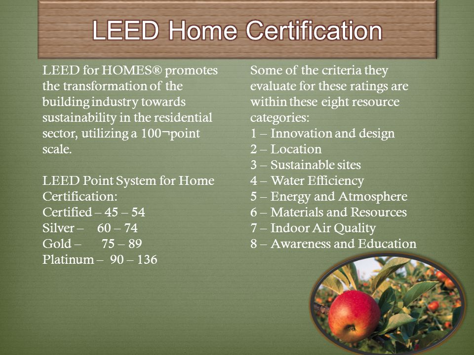LEED for HOMES® promotes the transformation of the building industry towards sustainability in the residential sector, utilizing a 100¬point scale. LE