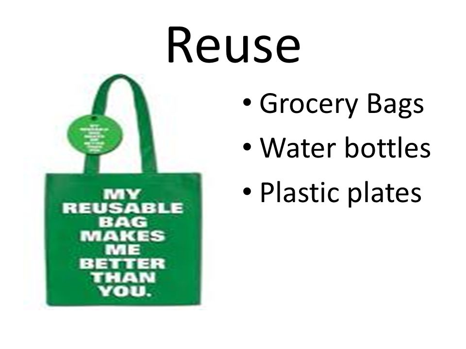 Reuse Grocery Bags Water bottles Plastic plates