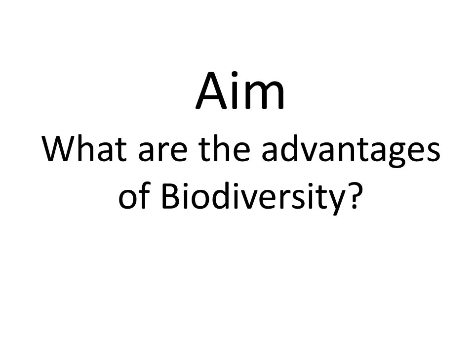 Aim What are the advantages of Biodiversity?