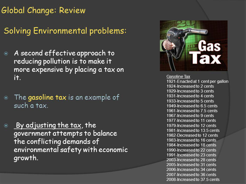 Global Change: Review Solving Environmental problems: A second effective approach to reducing pollution is to make it more expensive by placing a tax