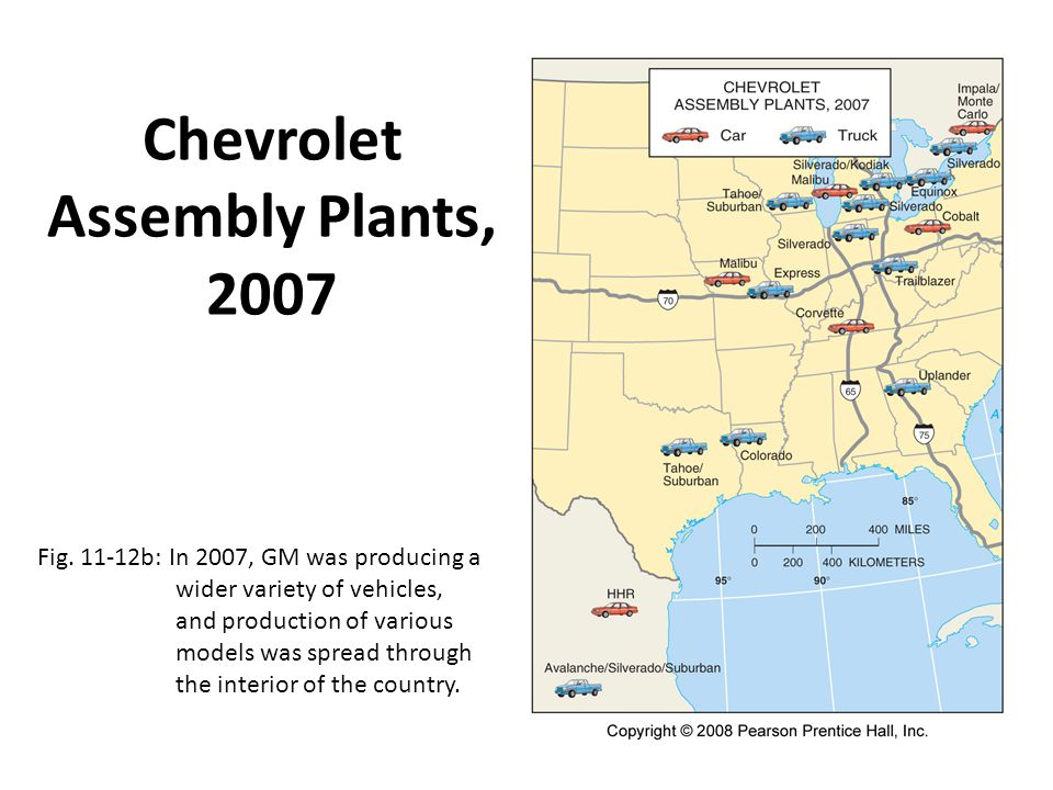 Chevrolet Assembly Plants, 2007 Fig. 11-12b: In 2007, GM was producing a wider variety of vehicles, and production of various models was spread throug