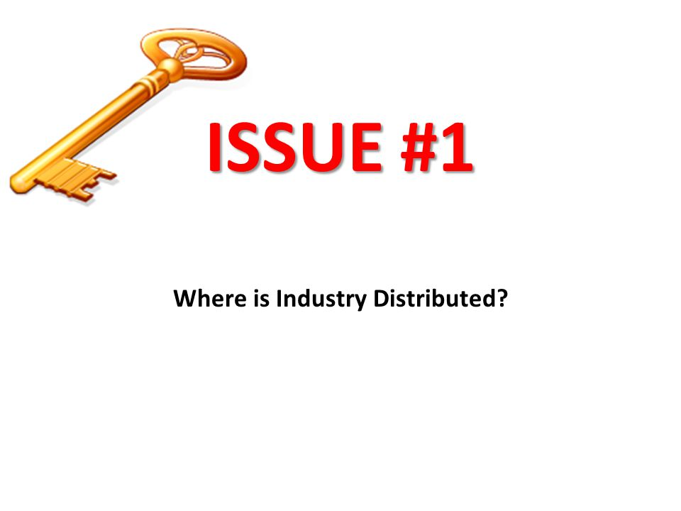 ISSUE #1 Where is Industry Distributed?