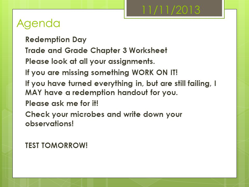 11/11/2013 Agenda Redemption Day Trade and Grade Chapter 3 Worksheet Please look at all your assignments. If you are missing something WORK ON IT! If