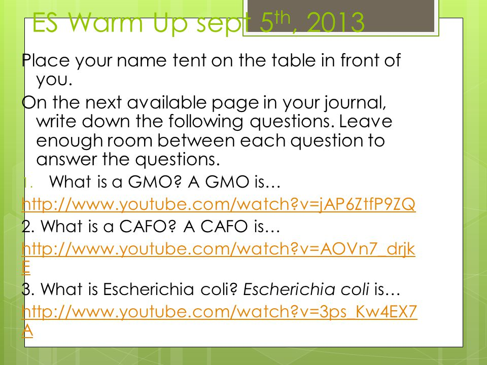 ES Warm Up sept 5 th, 2013 Place your name tent on the table in front of you. On the next available page in your journal, write down the following que