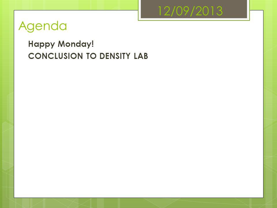 12/09/2013 Agenda Happy Monday! CONCLUSION TO DENSITY LAB