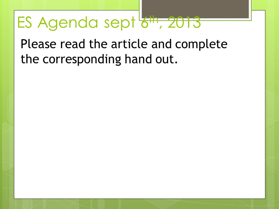 ES Agenda sept 6 th, 2013 Please read the article and complete the corresponding hand out.