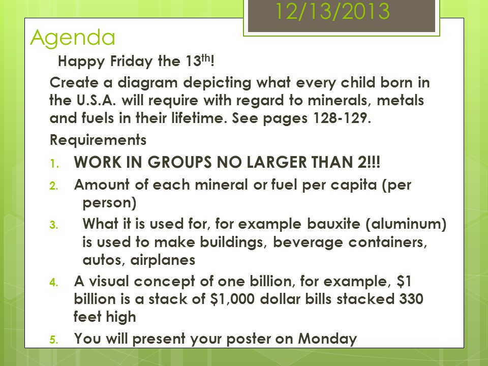 12/13/2013 Agenda Happy Friday the 13 th ! Create a diagram depicting what every child born in the U.S.A. will require with regard to minerals, metals
