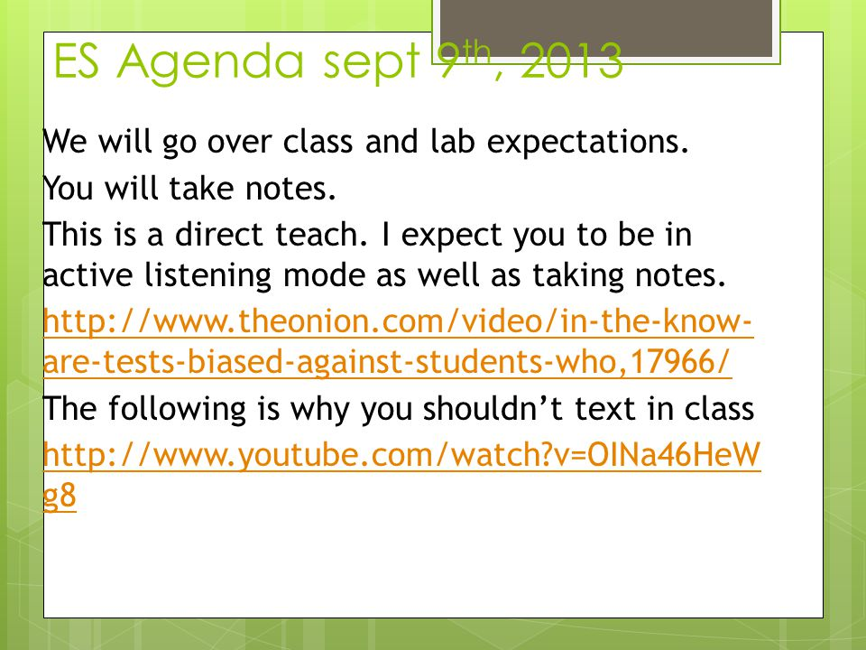 ES Agenda sept 9 th, 2013 We will go over class and lab expectations. You will take notes. This is a direct teach. I expect you to be in active listen