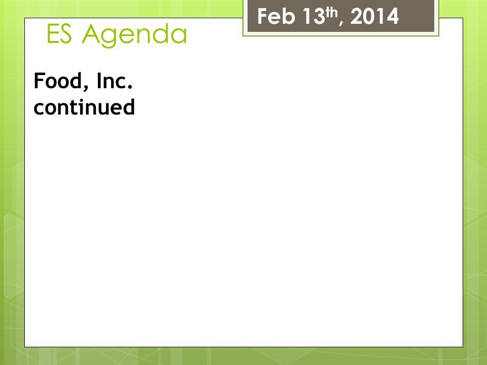 ES Agenda Feb 13 th, 2014 Food, Inc. continued