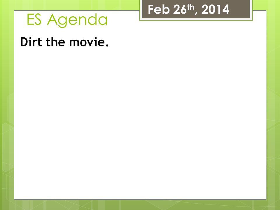 ES Agenda Feb 26 th, 2014 Dirt the movie.