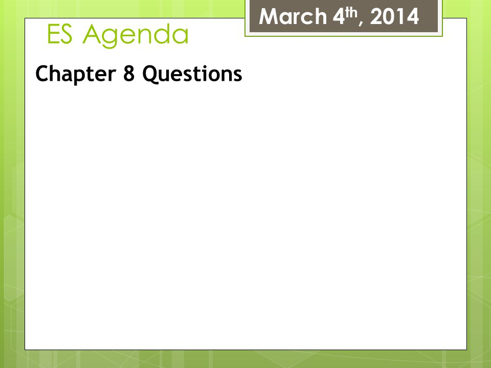 ES Agenda March 4 th, 2014 Chapter 8 Questions