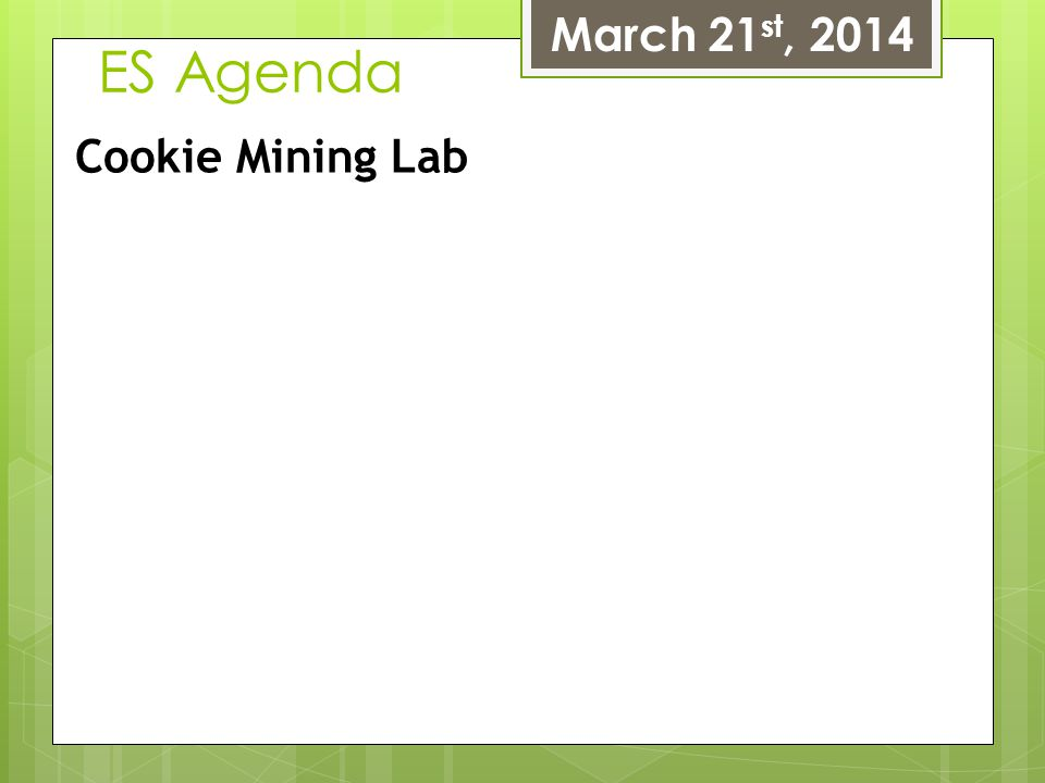 ES Agenda March 21 st, 2014 Cookie Mining Lab