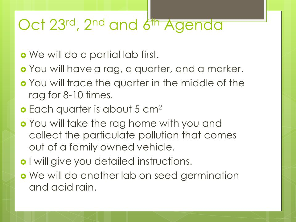 Oct 23 rd, 2 nd and 6 th Agenda We will do a partial lab first. You will have a rag, a quarter, and a marker. You will trace the quarter in the middle
