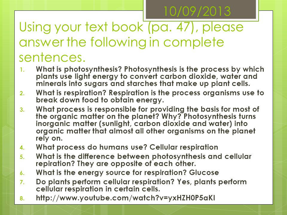 10/09/2013 Using your text book (pa. 47), please answer the following in complete sentences. 1. What is photosynthesis? Photosynthesis is the process