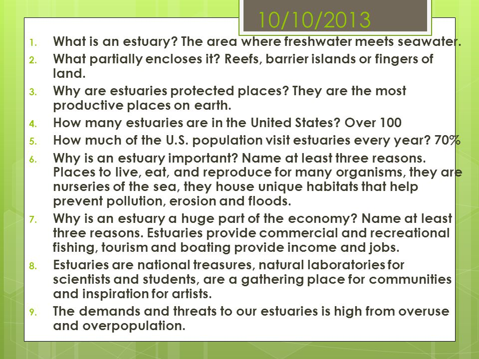 10/10/2013 1. What is an estuary? The area where freshwater meets seawater. 2. What partially encloses it? Reefs, barrier islands or fingers of land.