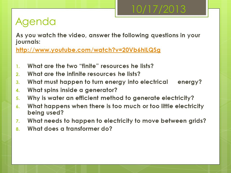 10/17/2013 Agenda As you watch the video, answer the following questions in your journals: http://www.youtube.com/watch?v=20Vb6hlLQSg 1. What are the