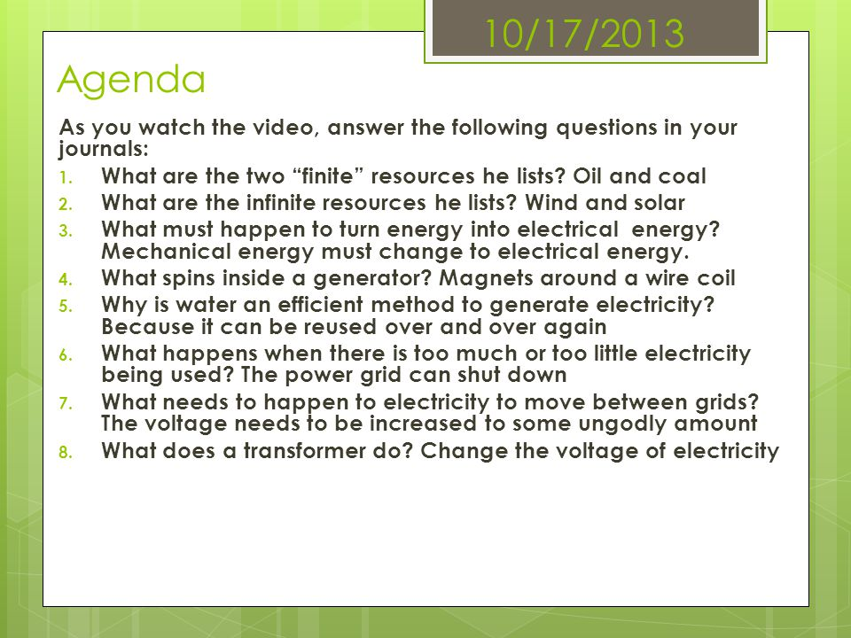 10/17/2013 Agenda As you watch the video, answer the following questions in your journals: 1. What are the two finite resources he lists? Oil and coal