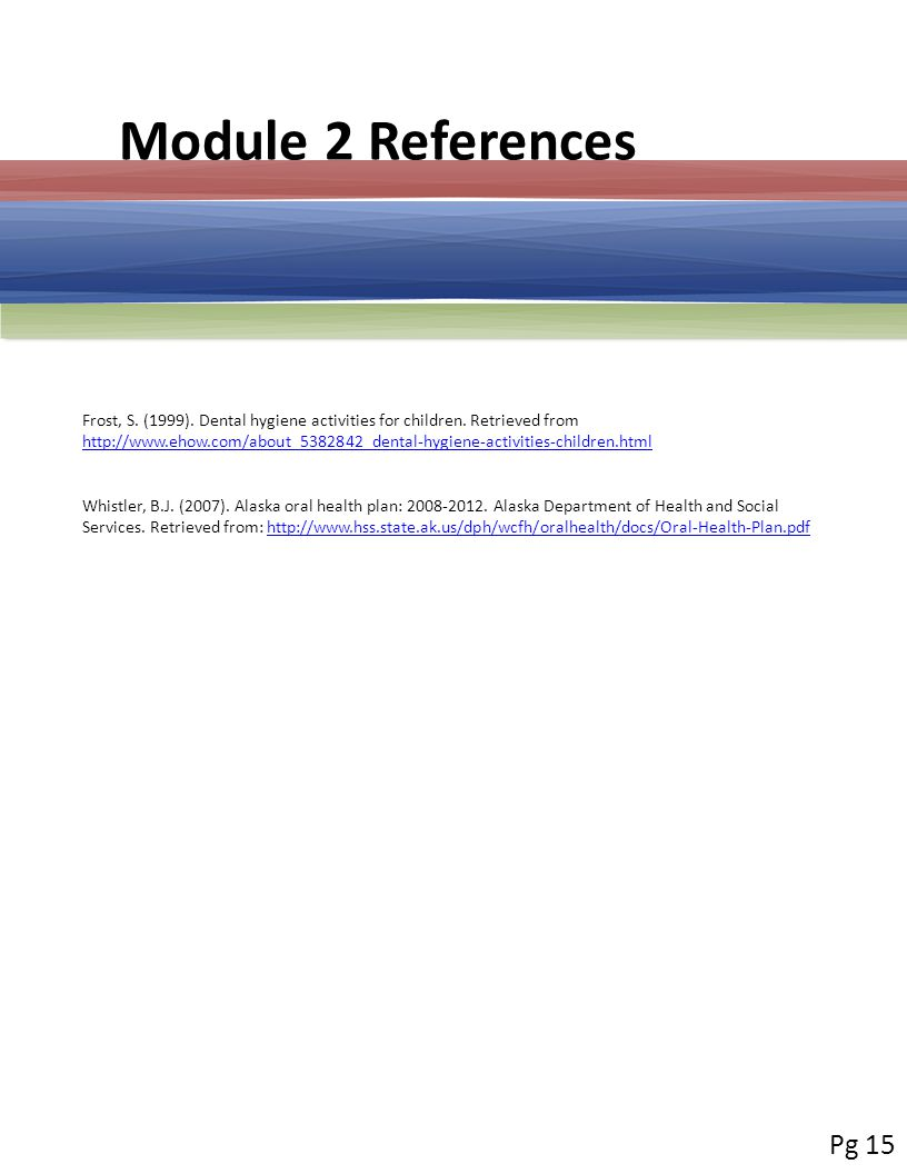 Module 2 References Frost, S. (1999). Dental hygiene activities for children.