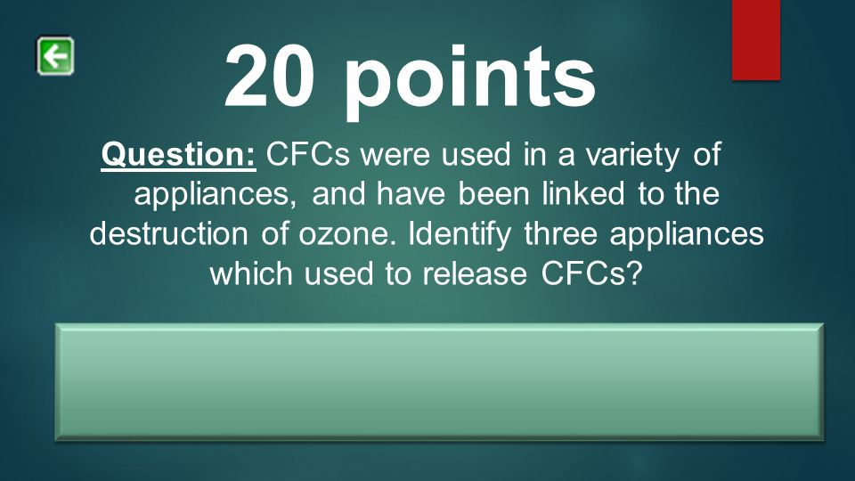20 points Question: CFCs were used in a variety of appliances, and have been linked to the destruction of ozone. Identify three appliances which used