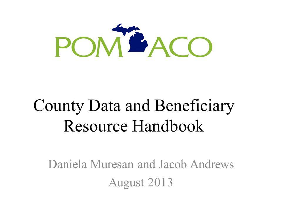 County Data and Beneficiary Resource Handbook Daniela Muresan and Jacob Andrews August 2013