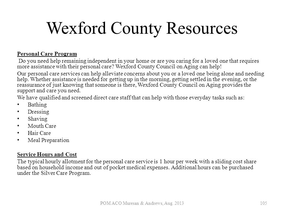 Wexford County Resources Personal Care Program Do you need help remaining independent in your home or are you caring for a loved one that requires mor