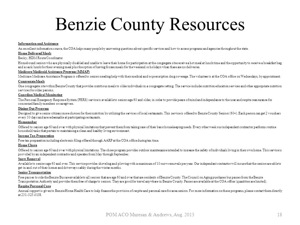 Benzie County Resources Information and Assistance An excellent information source, the COA helps many people by answering questions about specific se