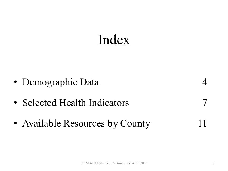 Index Demographic Data4 Selected Health Indicators7 Available Resources by County11 POM ACO Muresan & Andrews, Aug. 20133