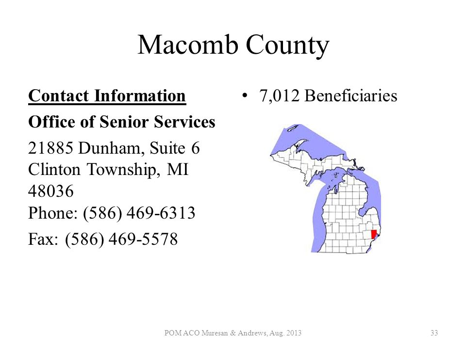 Macomb County Contact Information Office of Senior Services 21885 Dunham, Suite 6 Clinton Township, MI 48036 Phone: (586) 469-6313 Fax: (586) 469-5578