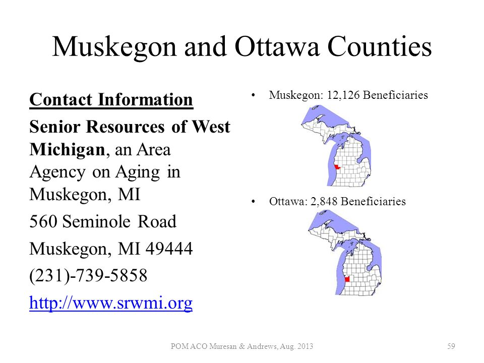 Muskegon and Ottawa Counties Contact Information Senior Resources of West Michigan, an Area Agency on Aging in Muskegon, MI 560 Seminole Road Muskegon