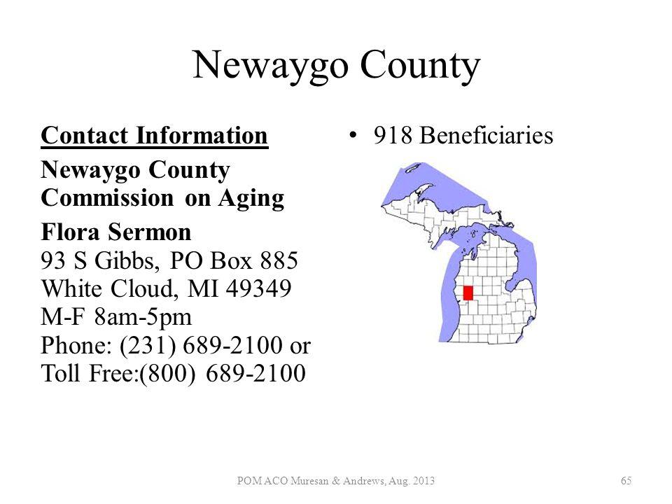 Newaygo County Contact Information Newaygo County Commission on Aging Flora Sermon 93 S Gibbs, PO Box 885 White Cloud, MI 49349 M-F 8am-5pm Phone: (23
