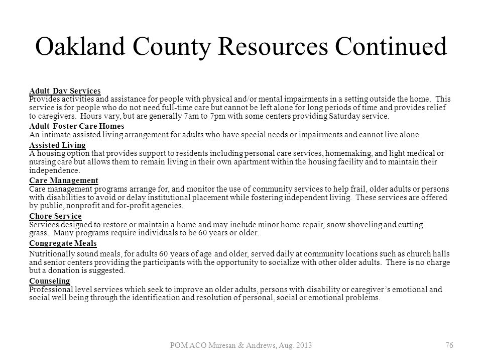 Oakland County Resources Continued Adult Day Services Provides activities and assistance for people with physical and/or mental impairments in a setti