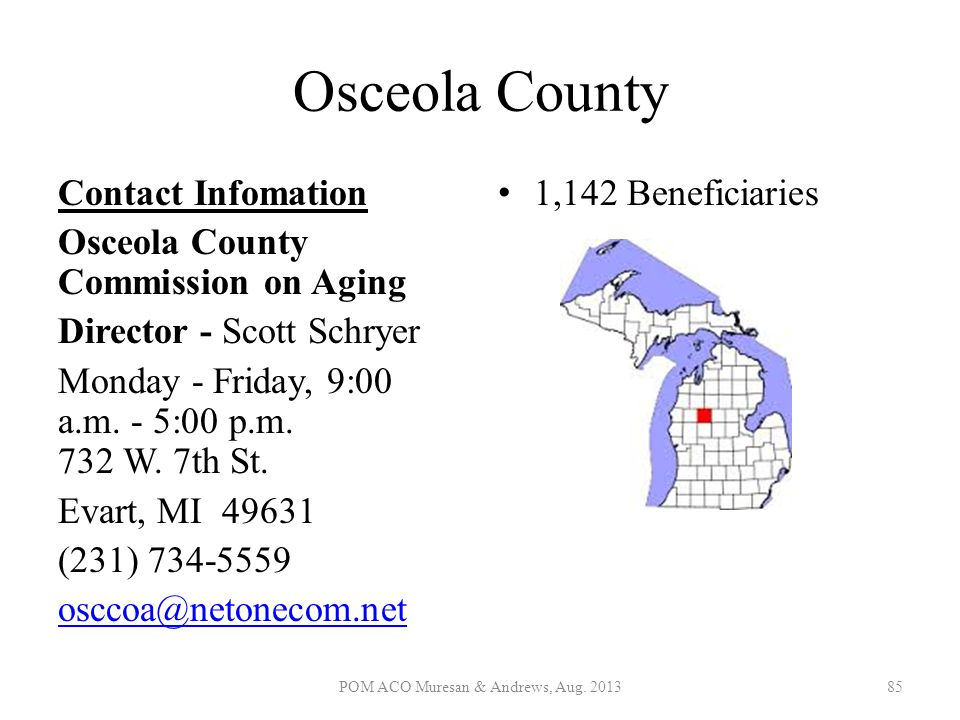 Osceola County Contact Infomation Osceola County Commission on Aging Director - Scott Schryer Monday - Friday, 9:00 a.m. - 5:00 p.m. 732 W. 7th St. Ev