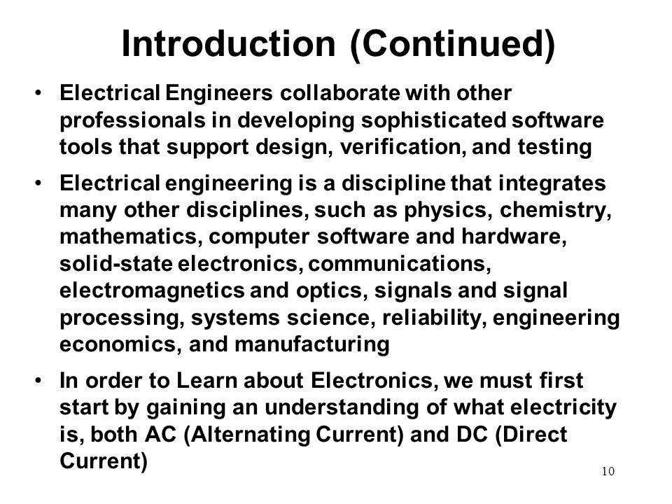 10 Introduction (Continued) Electrical Engineers collaborate with other professionals in developing sophisticated software tools that support design,