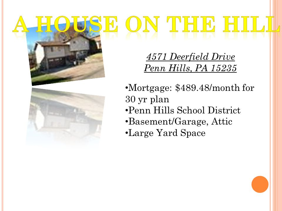 4571 Deerfield Drive Penn Hills, PA 15235 Mortgage: $489.48/month for 30 yr plan Penn Hills School District Basement/Garage, Attic Large Yard Space